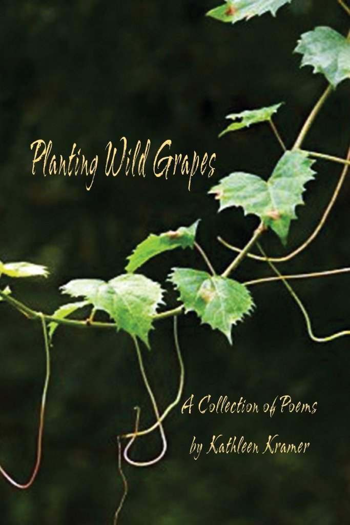 Planting Wild Grapes by Kathleen Kramer. Cover and book design by E. Nan Edmunds. Cover photograph by Green Deane.