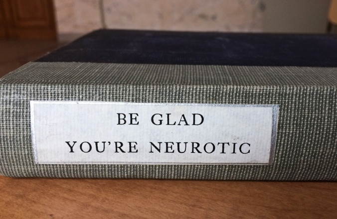 Be Glad You're Neurotic by Louis E. Bisch, M.D., Ph.D.
